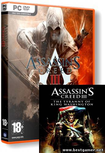 Assassins Creed 3/III [Ru/En] (RIP/1.03/9 DLC) 2012 and Assassins Creed III: The Tyranny of King Washington - The Infamy  (RUS-) [DLC]