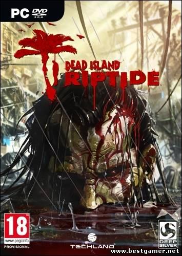 Dead Island Riptide (ENG/RUS/MULTi8) [RePack] от R.G. Revenants