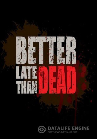 Better Late Than DEAD (2015) [RUS]
