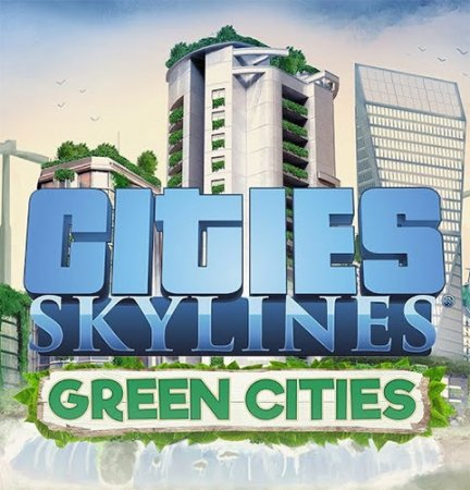 Cities: Skylines - Deluxe Edition [v 1.9.0-f5 + DLC's] (2015) PC | RePack от FitGirl